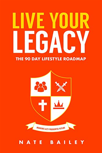Nate Bailey Live Your Legacy: The 90 Day Lifestyle Roadmap