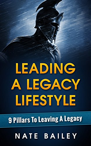 Nate Bailey Leading A Legacy Lifestyle: 9 Pillars To Leaving A Legacy
